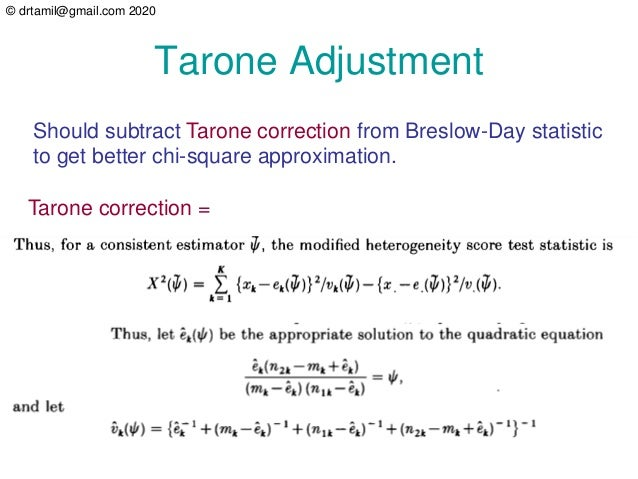 © drtamil@gmail.com 2020 Tarone Adjustment Should subtract Tarone correction from Breslow-Day statistic to get better chi-...