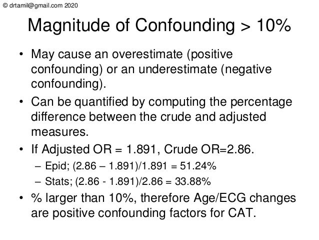 © drtamil@gmail.com 2020 Magnitude of Confounding > 10% • May cause an overestimate (positive confounding) or an underesti...
