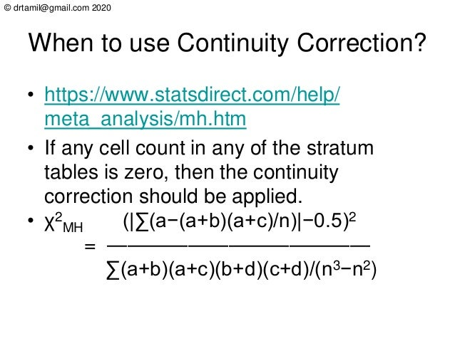 © drtamil@gmail.com 2020 When to use Continuity Correction? • https://www.statsdirect.com/help/ meta_analysis/mh.htm • If ...
