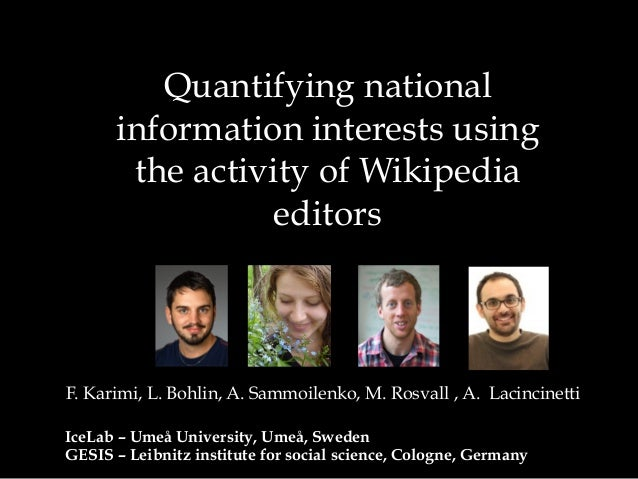 Quantifying national information interests using the activity of Wikipedia editors F. Karimi, L. Bohlin, A. Sammoilenko, M...