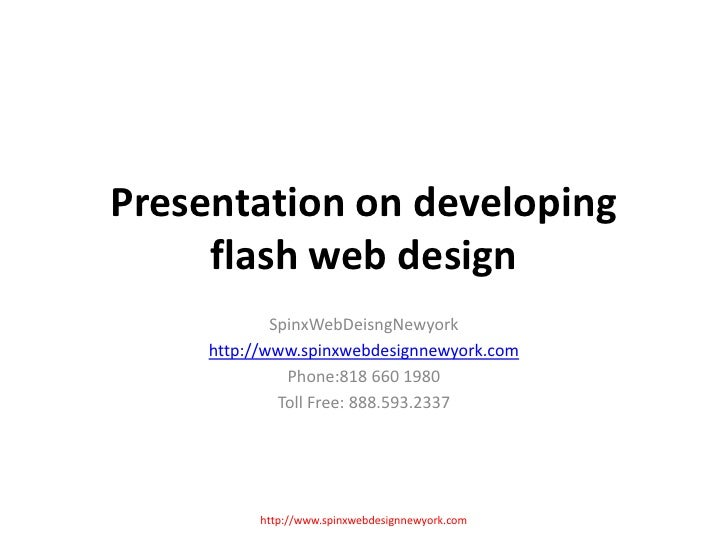 Presentation on developing flash web design <br />SpinxWebDeisngNewyork<br />http://www.spinxwebdesignnewyork.com<br />Pho...