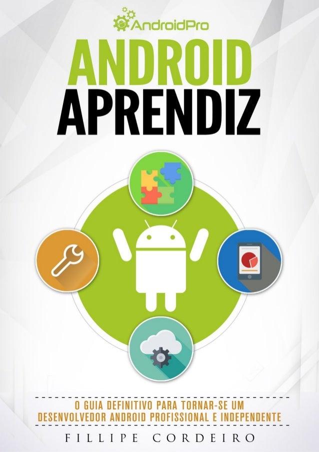 ANDROID APRENDIZ Um guia para iniciantes Crie seu primeiro aplicativo Android