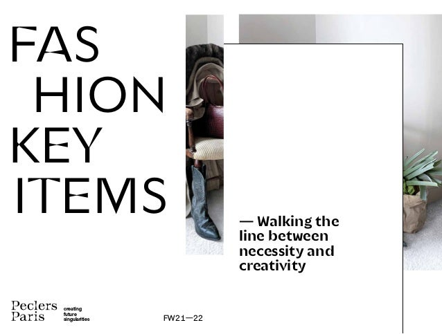 creating future singularities FW21—22 FAS HION KEY ITEMS — Walking the line between necessity and creativity