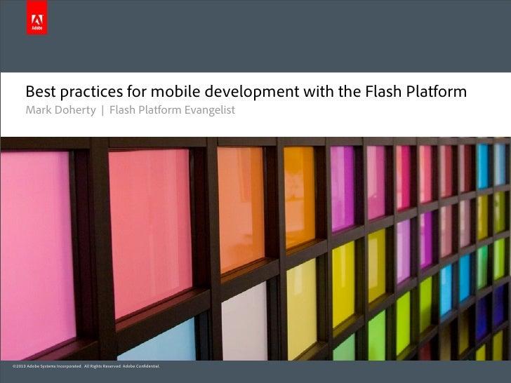 Best practices for mobile development with the Flash Platform       Mark Doherty | Flash Platform Evangelist     ©2010 Ado...