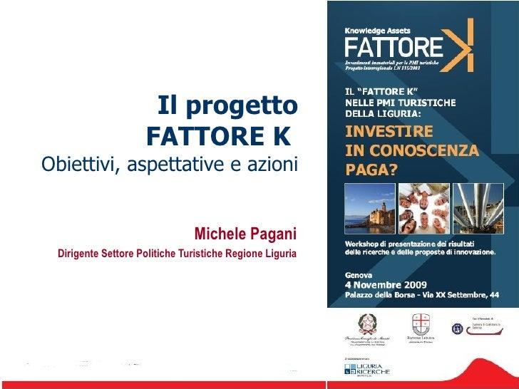 Il progetto FATTORE K  Obiettivi, aspettative e azioni Michele Pagani Dirigente Settore Politiche Turistiche Regione Liguria