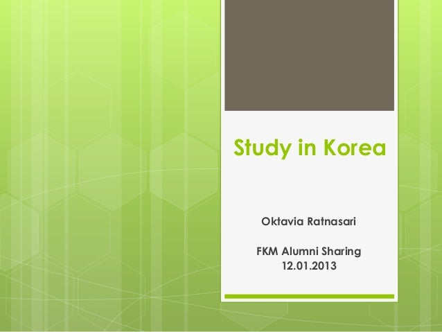 Study in Korea  Oktavia Ratnasari  FKM Alumni Sharing      12.01.2013