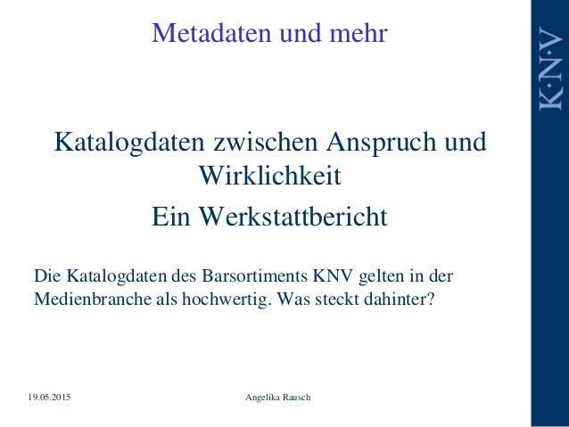 Metadaten und mehr Katalogdaten zwischen Anspruch und Wirklichkeit Ein Werkstattbericht Die Katalogdaten des Barsortiments...