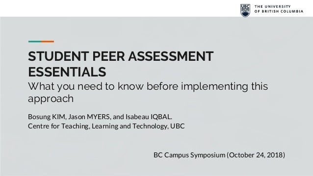 STUDENT PEER ASSESSMENT ESSENTIALS What you need to know before implementing this approach Bosung KIM, Jason MYERS, and Is...