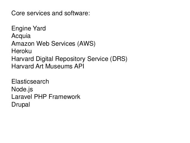 Core services and software: Engine Yard Acquia Amazon Web Services (AWS) Heroku Harvard Digital Repository Service (DRS) H...