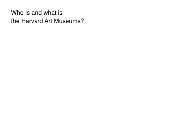 Who is and what is the Harvard Art Museums?