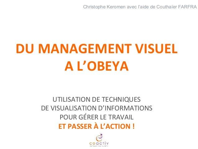 Christophe Keromen avec l'aide de Couthaïer FARFRA  DU  MANAGEMENT  VISUEL  A  L'OBEYA  UTILISATION  DE  TECHNIQUES  DE  V...