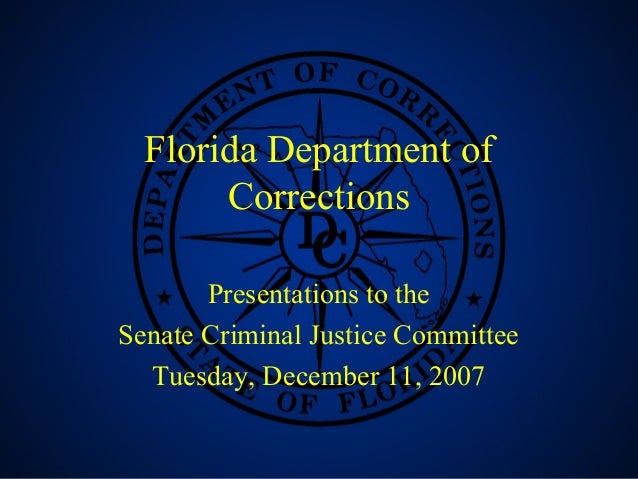 1 Florida Department of Corrections Presentations to the Senate Criminal Justice Committee Tuesday, December 11, 2007