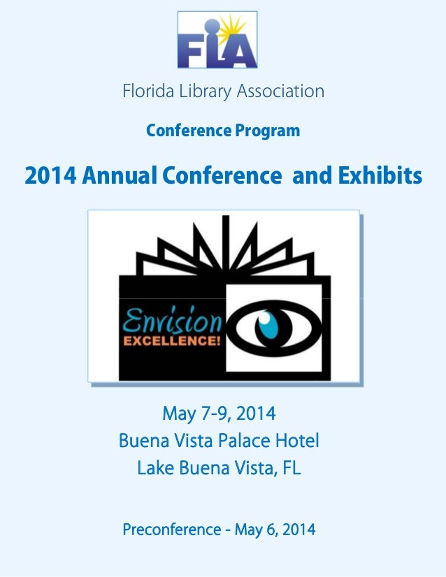Florida Library Association  Conference Program  2014 Annual Conference and Exhibits  May 7-9, 2014  Buena Vista Palace Ho...