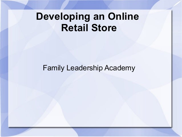 Developing an Online Retail Store  Family Leadership Academy
