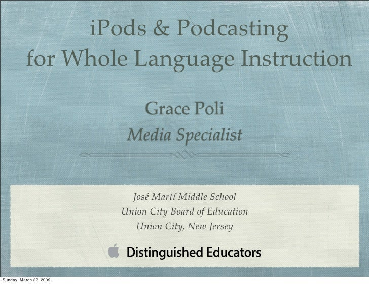 iPods & Podcasting           for Whole Language Instruction                                Grace Poli                     ...
