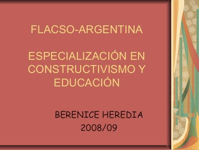 FLACSO-ARGENTINA ESPECIALIZACIÓN EN CONSTRUCTIVISMO Y EDUCACIÓN BERENICE HEREDIA 2008/09