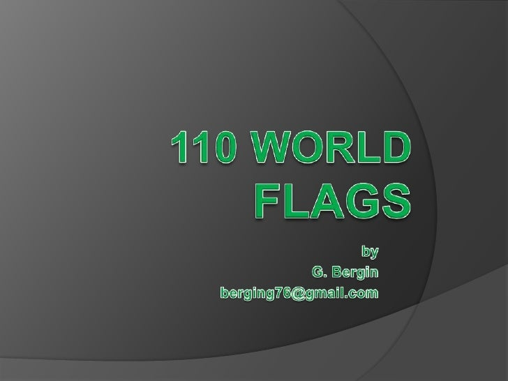 110 WORLD FLAGS<br />by <br />G. Bergin<br />berging76@gmail.com<br />