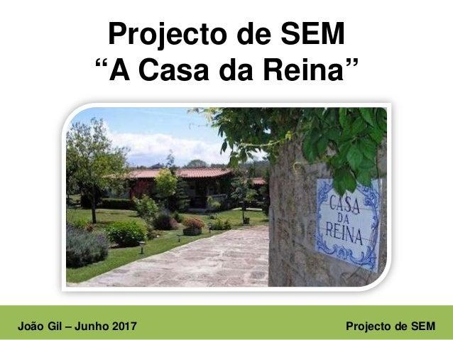 """João Gil – Junho 2017 Projecto de SEM Projecto de SEM """"A Casa da Reina"""""""