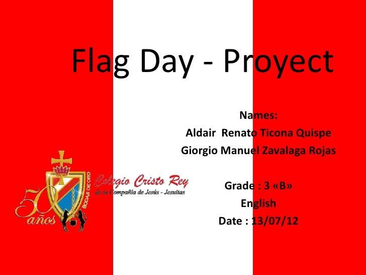 Flag Day - Proyect                  Names:        Aldair Renato Ticona Quispe       Giorgio Manuel Zavalaga Rojas         ...