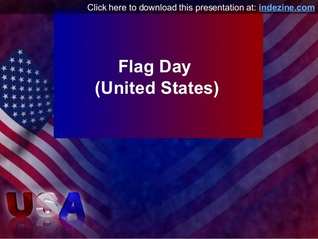 Flag Day (United States) Click here to download this presentation at: indezine.com