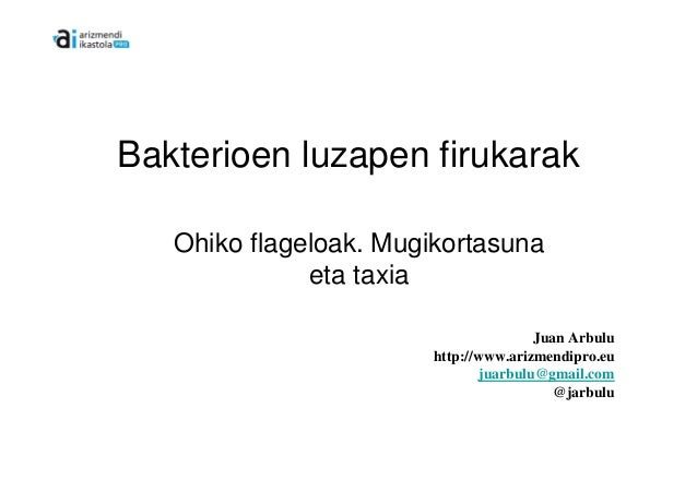 Bakterioen luzapen firukarak   Ohiko flageloak. Mugikortasuna              eta taxia                                      ...