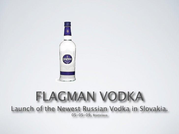 FLAGMAN VODKA Launch of the Newest Russian Vodka in Slovakia.                   05-05-09, Bratislava