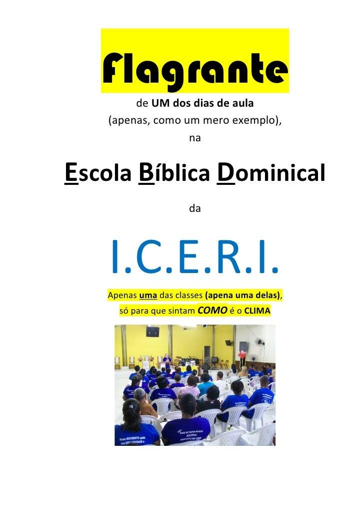 Flagrante         de UM dos dias de aula    (apenas, como um mero exemplo),                   naEscola Bíblica Dominical  ...