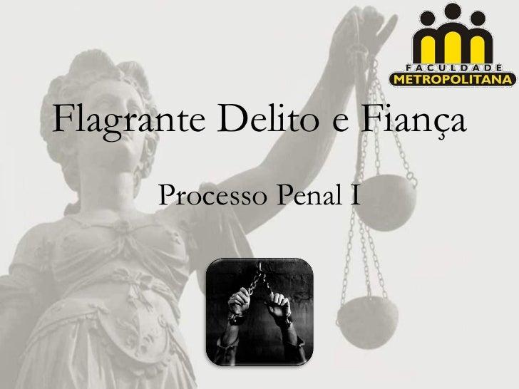 Flagrante Delito e Fiança      Processo Penal I