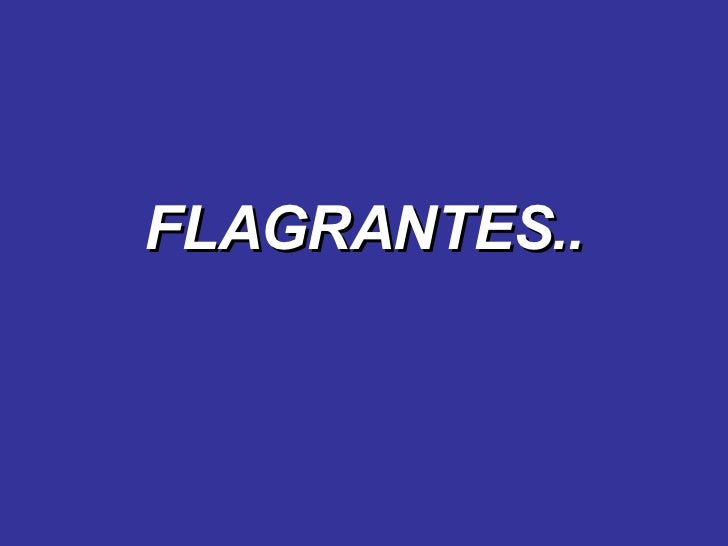 FLAGRANTES..