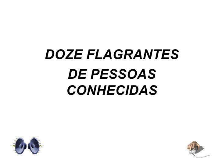DOZE FLAGRANTES DE PESSOAS CONHECIDAS