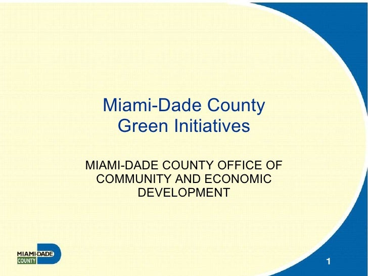 Miami-Dade County Green Initiatives MIAMI-DADE COUNTY OFFICE OF COMMUNITY AND ECONOMIC DEVELOPMENT