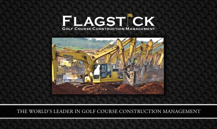 THE WORLD'S LEADER IN GOLF COURSE CONSTRUCTION MANAGEMENT