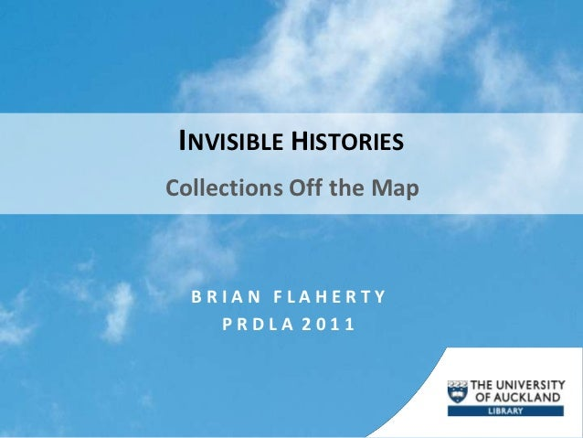 INVISIBLE HISTORIESCollections Off the Map  BRIAN FLAHERTY    PRDLA 2011