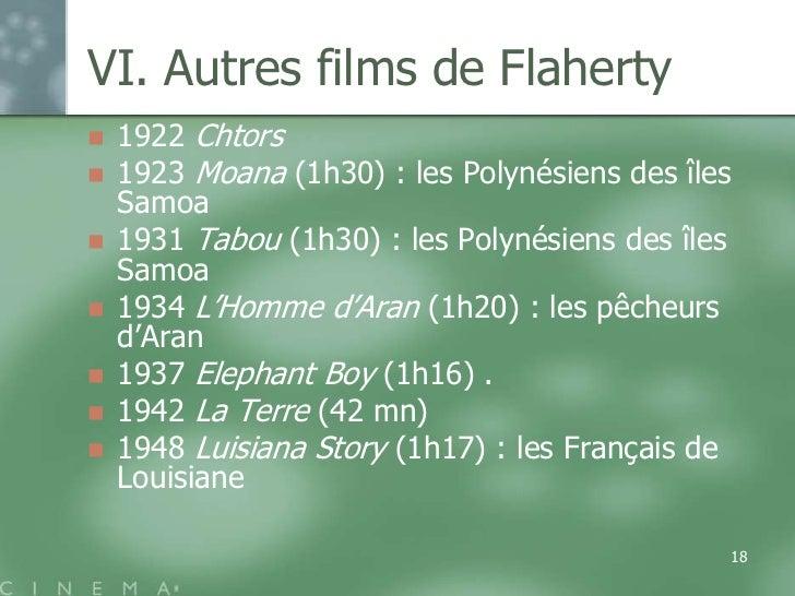 VI. Autres films de Flaherty   1922 Chtors   1923 Moana (1h30) : les Polynésiens des îles    Samoa   1931 Tabou (1h30) ...