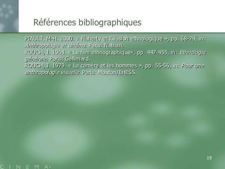 Références bibliographiquesPIAULT, M-H. 2000. « Flaherty et l'illusion ethnologique », pp. 68-79, in:Anthropologie et ciné...