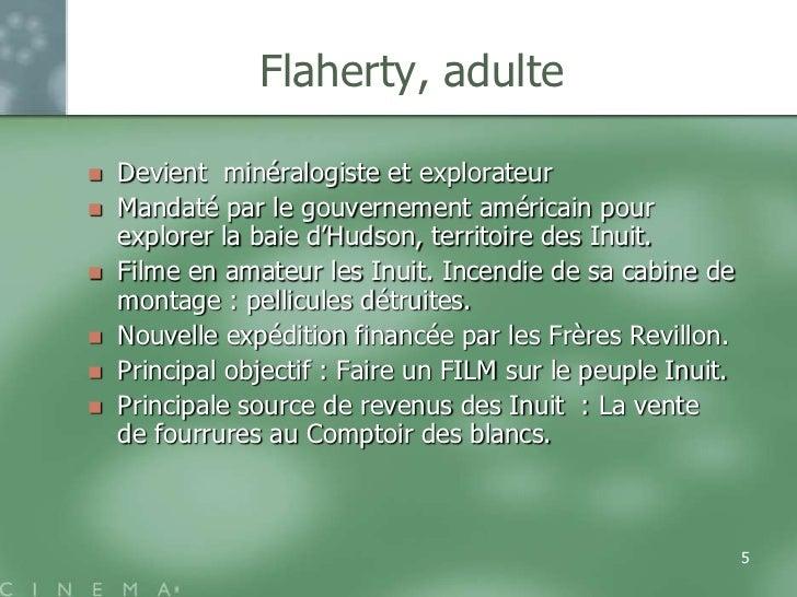 Flaherty, adulte   Devient minéralogiste et explorateur   Mandaté par le gouvernement américain pour    explorer la baie...