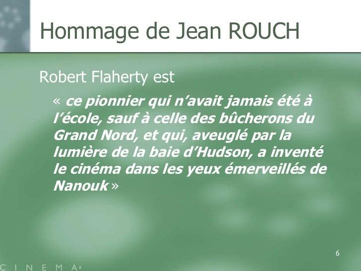 Hommage de Jean ROUCHRobert Flaherty est « ce pionnier qui n'avait jamais été à l'école, sauf à celle des bûcherons du Gra...