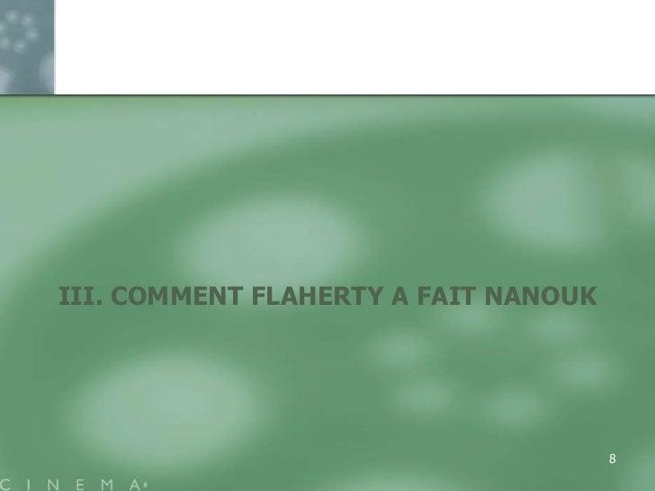 III. COMMENT FLAHERTY A FAIT NANOUK                                      8