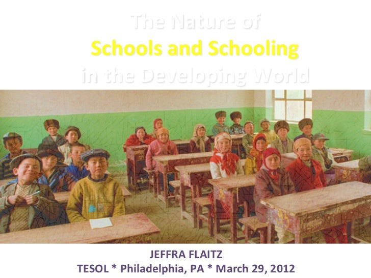 The Nature of   Schools and Schooling  in the Developing World                     JEFFRA FLAITZ...
