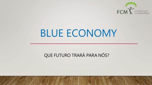 BLUE ECONOMY QUE FUTURO TRARÁ PARA NÓS?