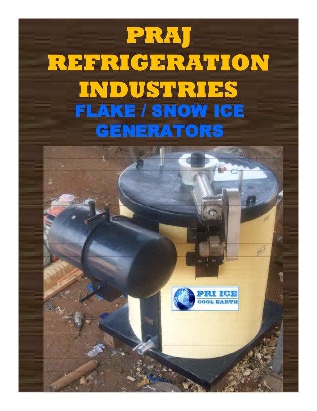 PRAJPRAJ REFRIGERATIONREFRIGERATION INDUSTRIESINDUSTRIES FLAKE / SNOW ICEFLAKE / SNOW ICE GENERATORSGENERATORS