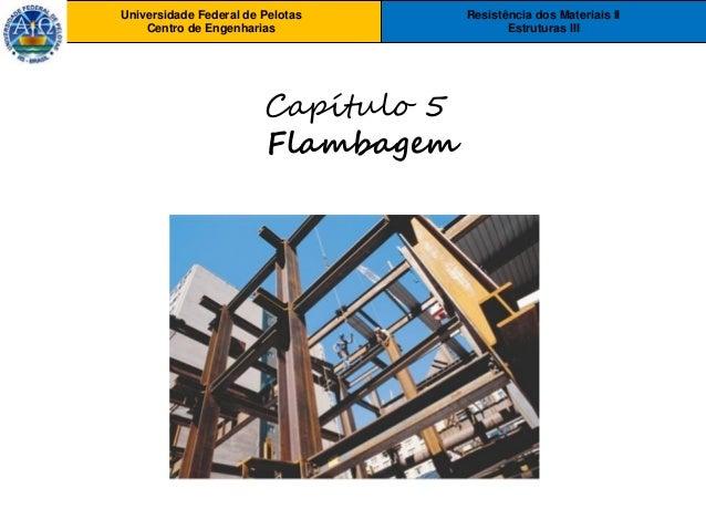 Resistência dos Materiais II Estruturas III Universidade Federal de Pelotas Centro de Engenharias Universidade Federal de ...