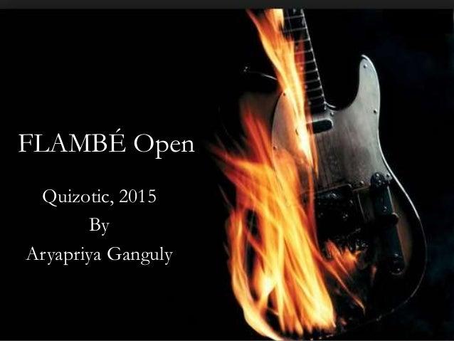 FLAMBÉ Open Quizotic, 2015 By Aryapriya Ganguly