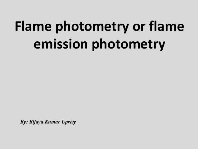 Flame photometry or flame emission photometry  By: Bijaya Kumar Uprety