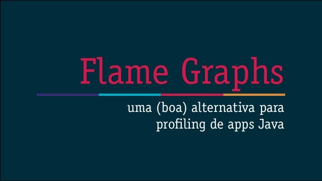 uma (boa) alternativa para profiling de apps Java Flame Graphs
