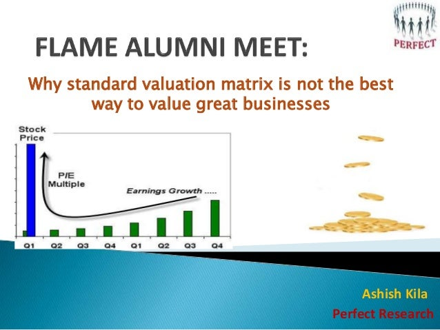 Why standard valuation matrix is not the best way to value great businesses Ashish Kila Perfect Research