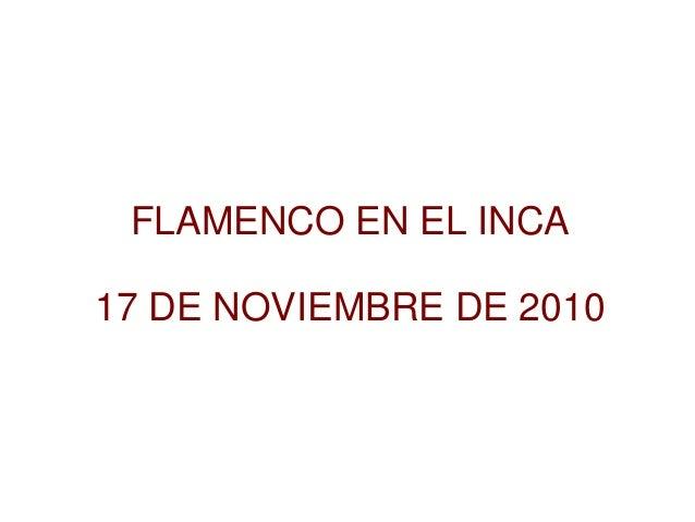 FLAMENCO EN EL INCA 17 DE NOVIEMBRE DE 2010