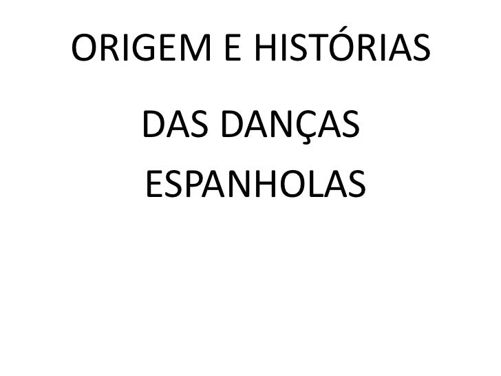 ORIGEM E HISTÓRIAS   DAS DANÇAS   ESPANHOLAS