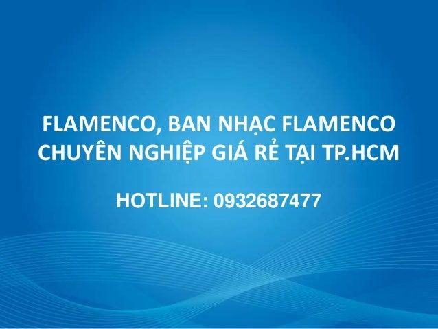 FLAMENCO, BAN NHẠC FLAMENCO CHUYÊN NGHIỆP GIÁ RẺ TẠI TP.HCM HOTLINE: 0932687477