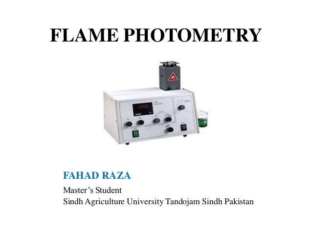 FLAME PHOTOMETRY FAHAD RAZA Master's Student Sindh Agriculture University Tandojam Sindh Pakistan